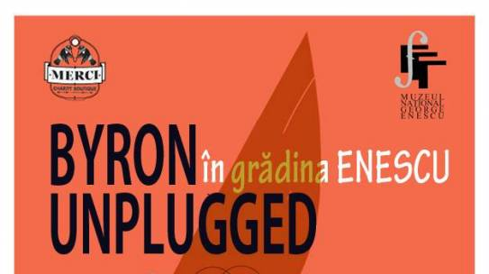"Fapte bune in gradina Enescu #5: byron unplugged"""